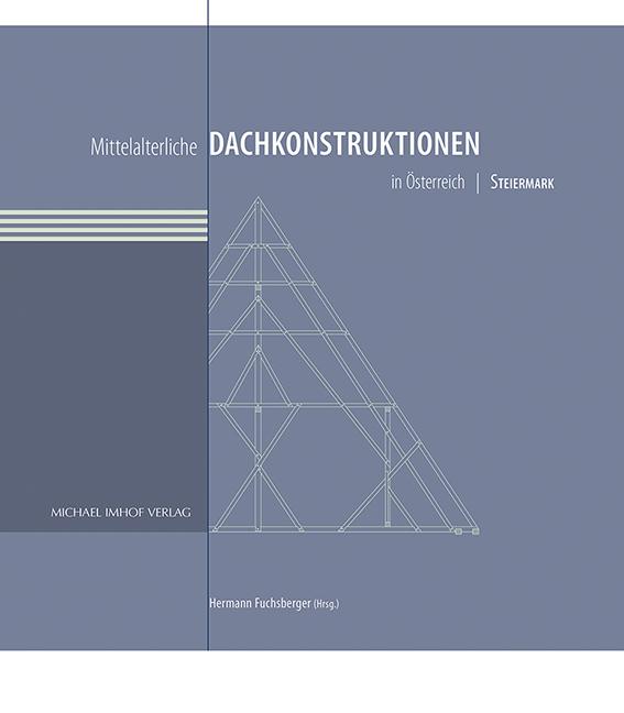 Hermann Fuchsberger (Hrsg.): Mittelalterliche Dachkonstruktionen